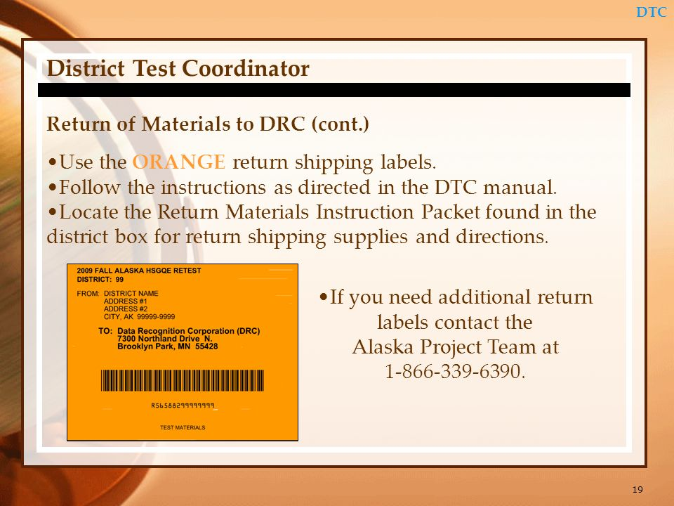 19 DTC Return of Materials to DRC (cont.) District Test Coordinator Use the ORANGE return shipping labels.