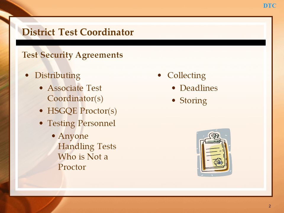 2 DTC District Test Coordinator Distributing Associate Test Coordinator(s) HSGQE Proctor(s) Testing Personnel Anyone Handling Tests Who is Not a Proct