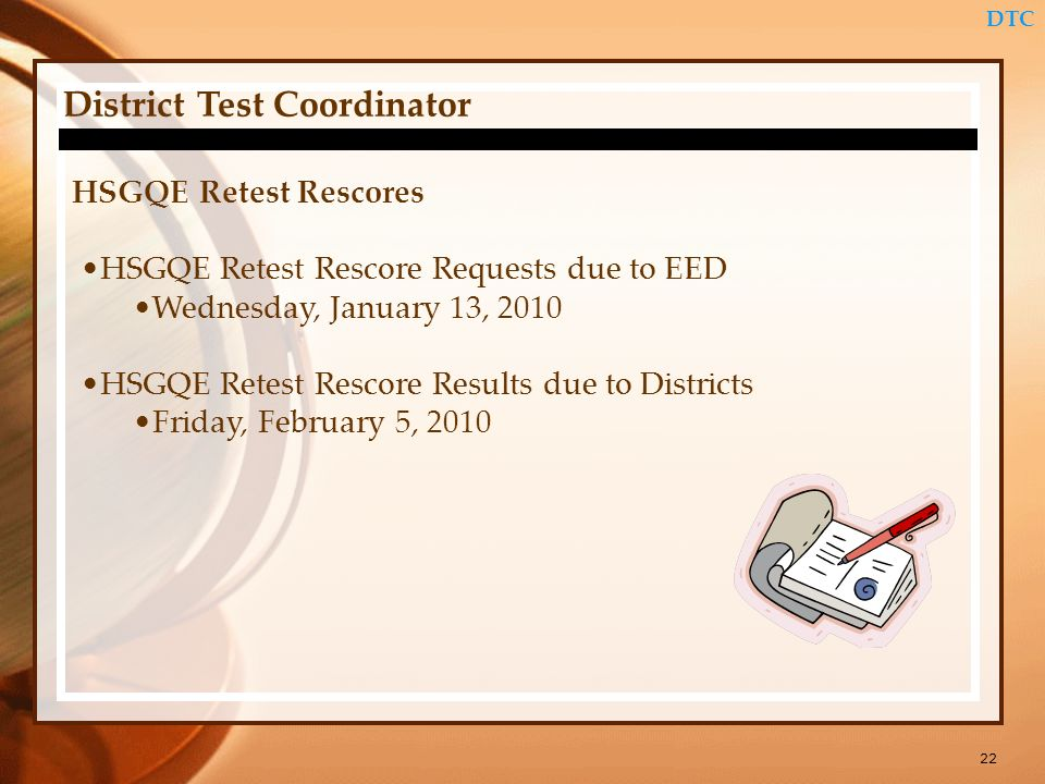 22 DTC District Test Coordinator HSGQE Retest Rescores HSGQE Retest Rescore Requests due to EED Wednesday, January 13, 2010 HSGQE Retest Rescore Results due to Districts Friday, February 5, 2010