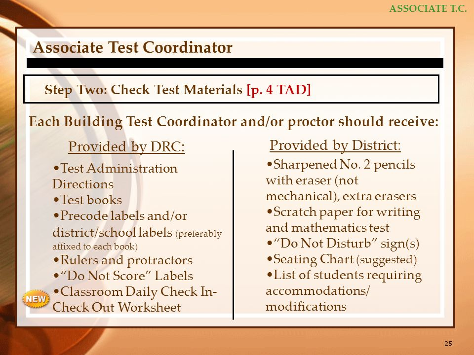 25 ASSOCIATE T.C. Associate Test Coordinator Step Two: Check Test Materials [p. 4 TAD] Each Building Test Coordinator and/or proctor should receive: T