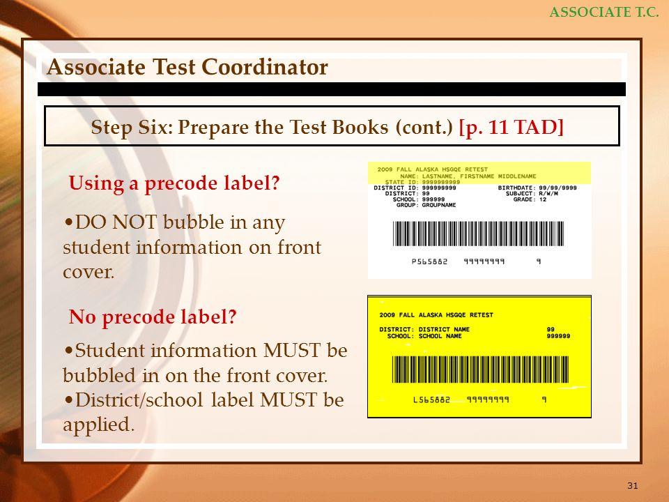 31 ASSOCIATE T.C. Associate Test Coordinator Step Six: Prepare the Test Books (cont.) [p.