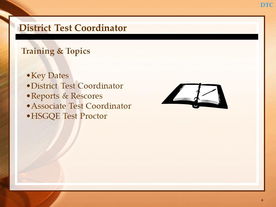 4 District Test Coordinator Training & Topics Key Dates District Test Coordinator Reports & Rescores Associate Test Coordinator HSGQE Test Proctor