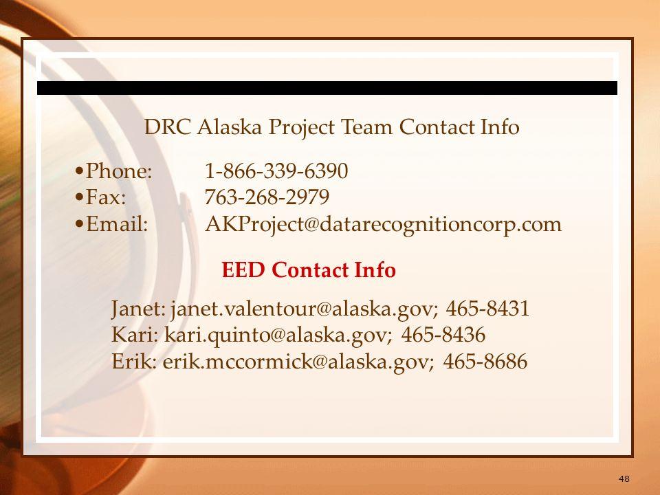 48 DRC Alaska Project Team Contact Info Phone:1-866-339-6390 Fax:763-268-2979 Email:AKProject@datarecognitioncorp.com EED Contact Info Janet: janet.valentour@alaska.gov; 465-8431 Kari: kari.quinto@alaska.gov; 465-8436 Erik: erik.mccormick@alaska.gov; 465-8686