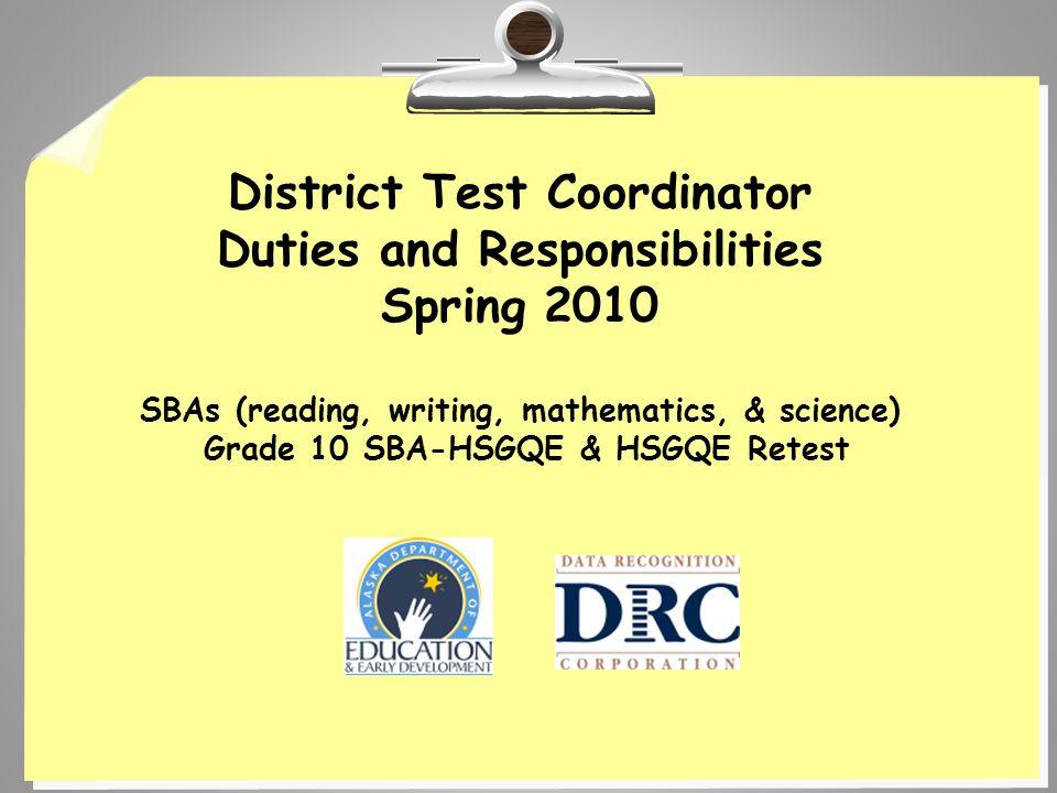 District Test Coordinator Duties and Responsibilities Spring 2010 SBAs (reading, writing, mathematics, & science) Grade 10 SBA-HSGQE & HSGQE Retest