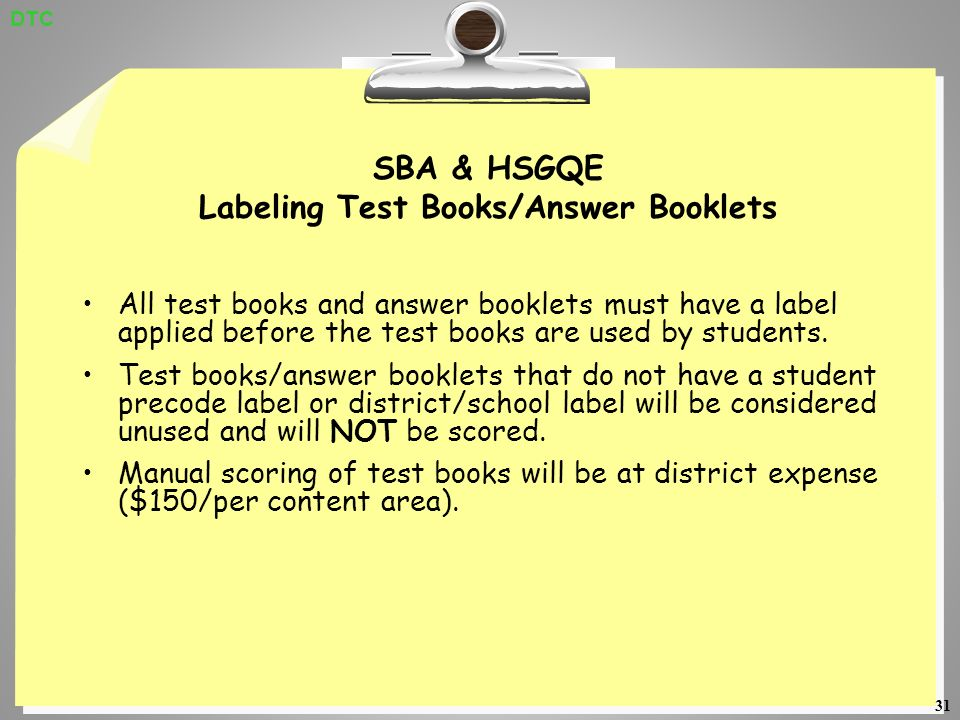 31 SBA & HSGQE Labeling Test Books/Answer Booklets All test books and answer booklets must have a label applied before the test books are used by students.