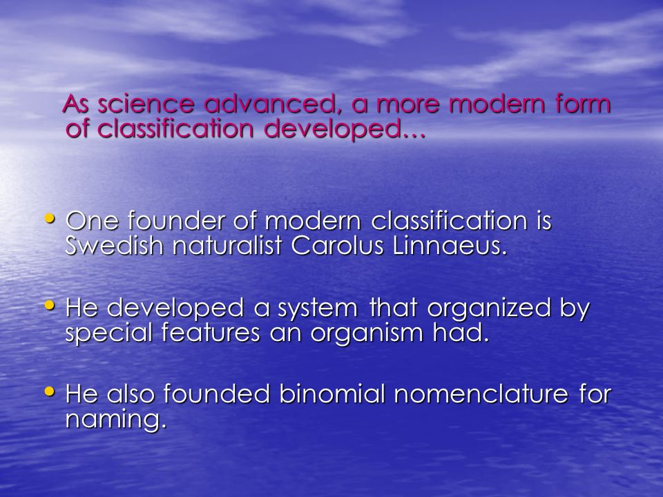 As science advanced, a more modern form of classification developed… As science advanced, a more modern form of classification developed… One founder