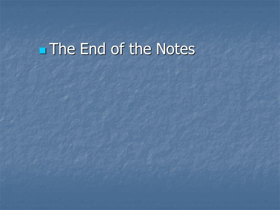 The End of the Notes The End of the Notes