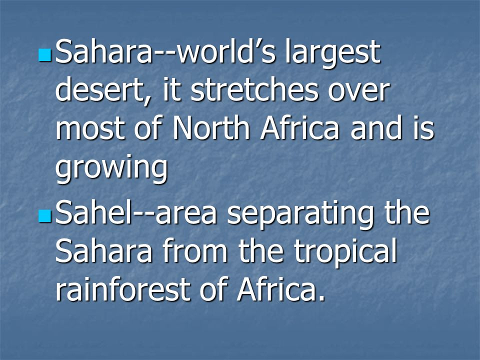 Sahara--worlds largest desert, it stretches over most of North Africa and is growing Sahara--worlds largest desert, it stretches over most of North Af
