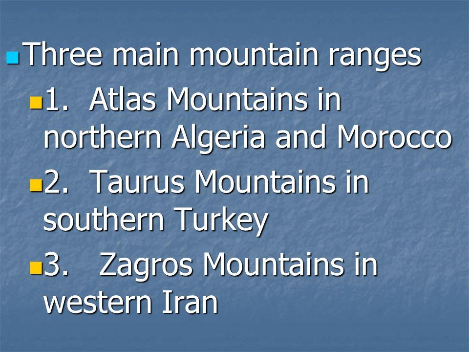 Three main mountain ranges Three main mountain ranges 1. Atlas Mountains in northern Algeria and Morocco 1. Atlas Mountains in northern Algeria and Mo