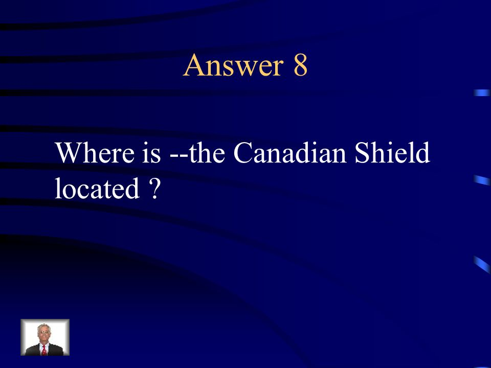 Question 8 This region is wrapped around Hudson Bay in a horseshoe shape.