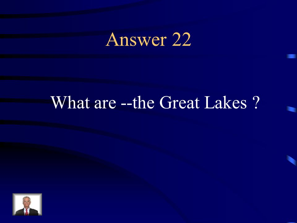 Question 22 These lakes provide inland ports in the Midwest.