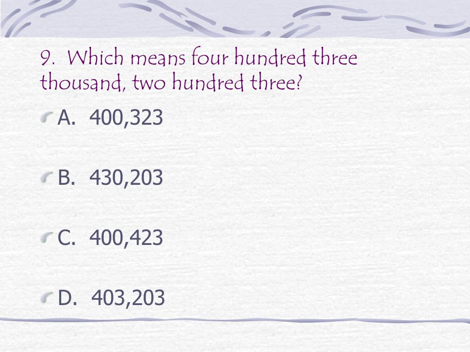 8. What is the value of 3 in 123,456? A. 30,000 B. 123,000 C. 300 D. 3,000