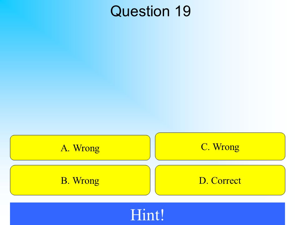 50:50 Give Hint! A. Wrong B. WrongD. Correct C. Wrong Question 19