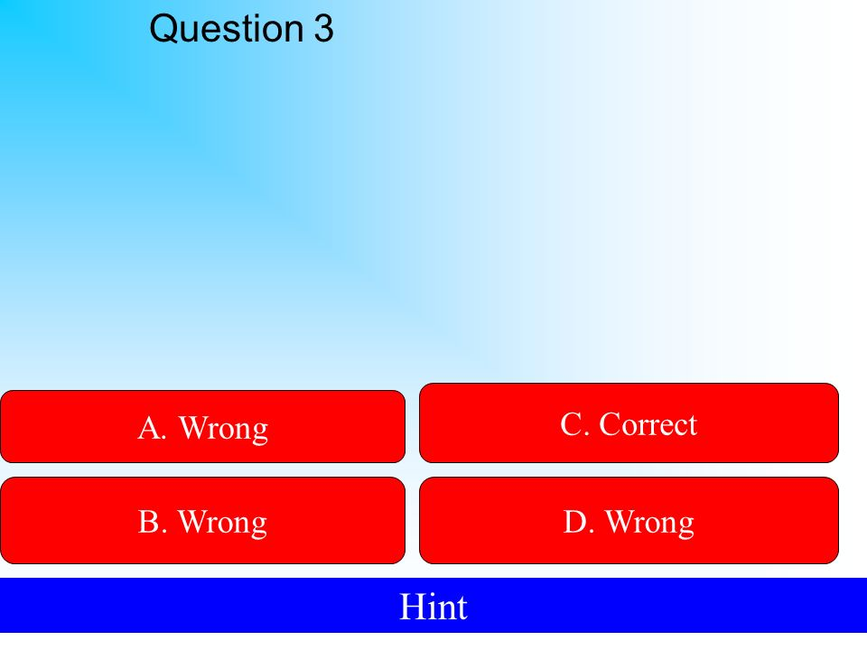 50:50 Give Hint! A. Wrong B. WrongD. Wrong C. Correct Question 3