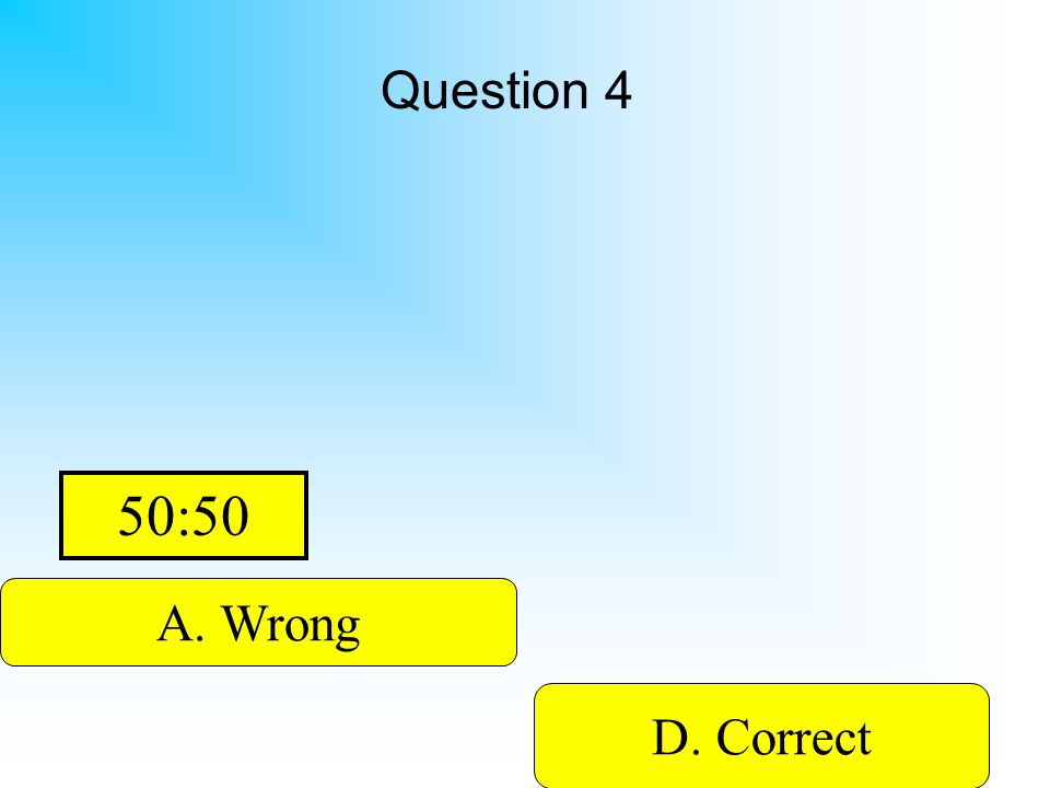 Hint Question 4 A. Wrong B. WrongD. Correct C. Wrong