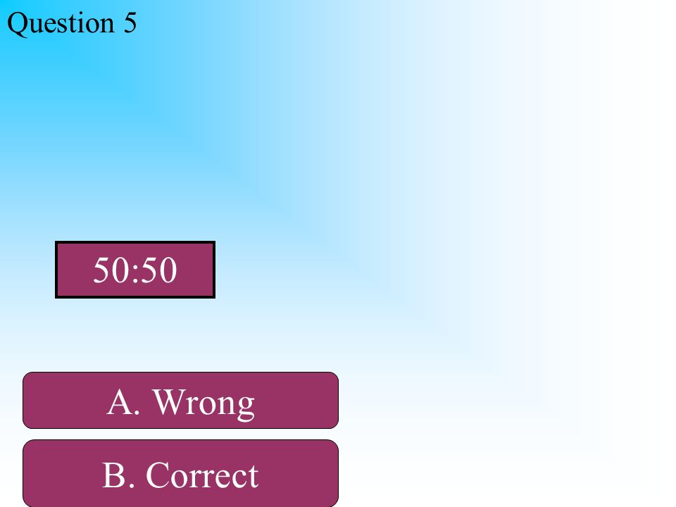 Hint Question 5 A. Wrong B. CorrectD. Wrong C. Wrong