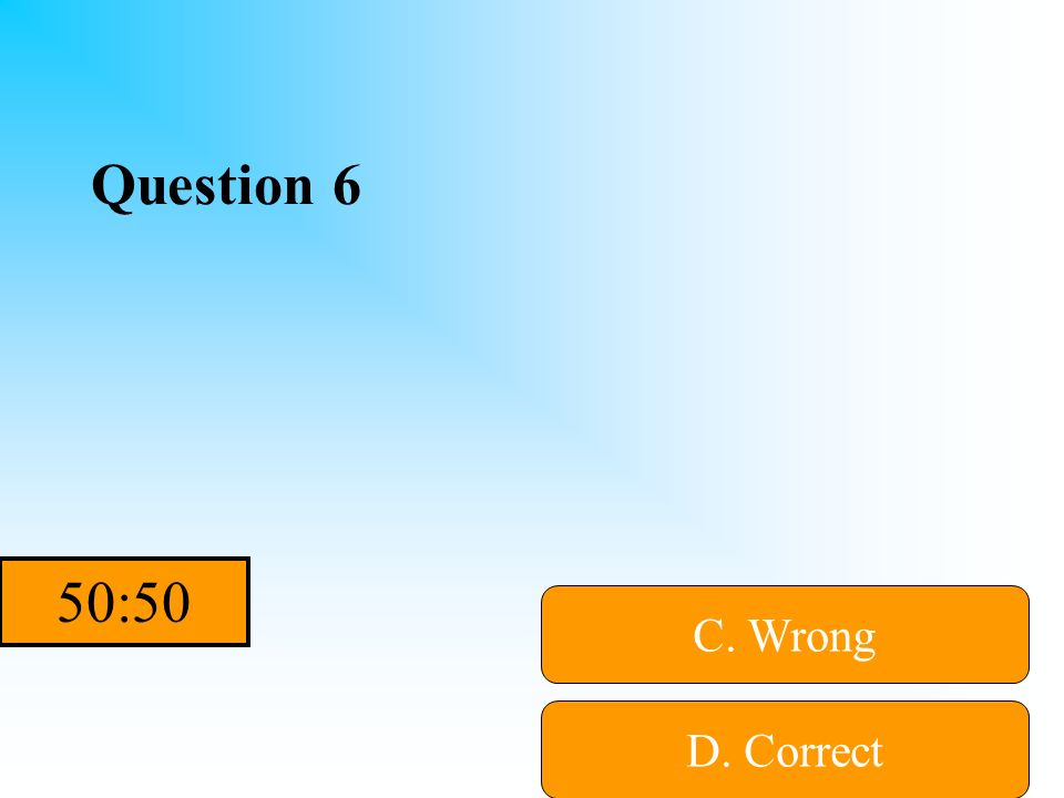 Hint Question 6 A. Wrong B. WrongD. Correct C. Wrong
