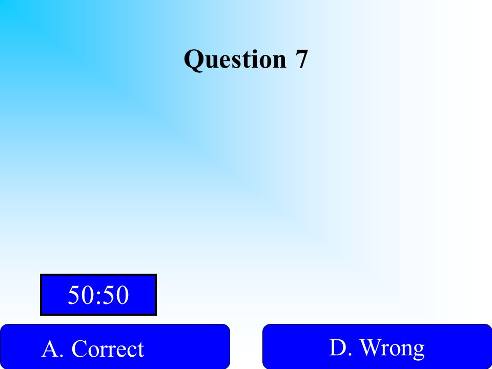 Hint! Question 7 A. Correct B. WrongD. Wrong C. Wrong