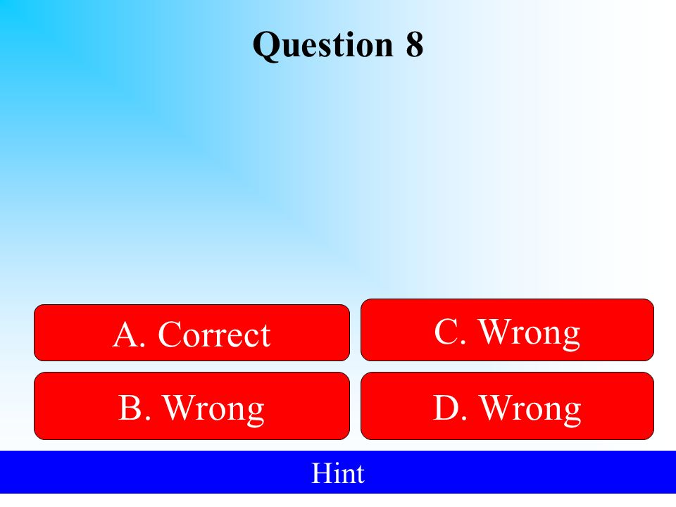 Question 8 50:50 Give Hint! A. Correct B. WrongD. Wrong C. Wrong