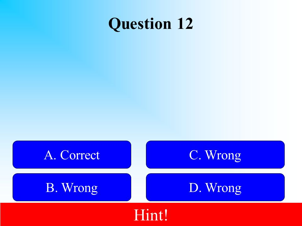 Question 12 50:50 Give Hint! A. Correct B. WrongD. Wrong C. Wrong