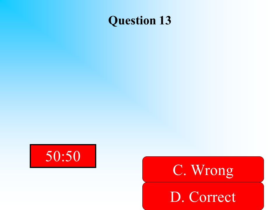 Hint! Question 13 A. Wrong B. WrongD. Correct C. Wrong