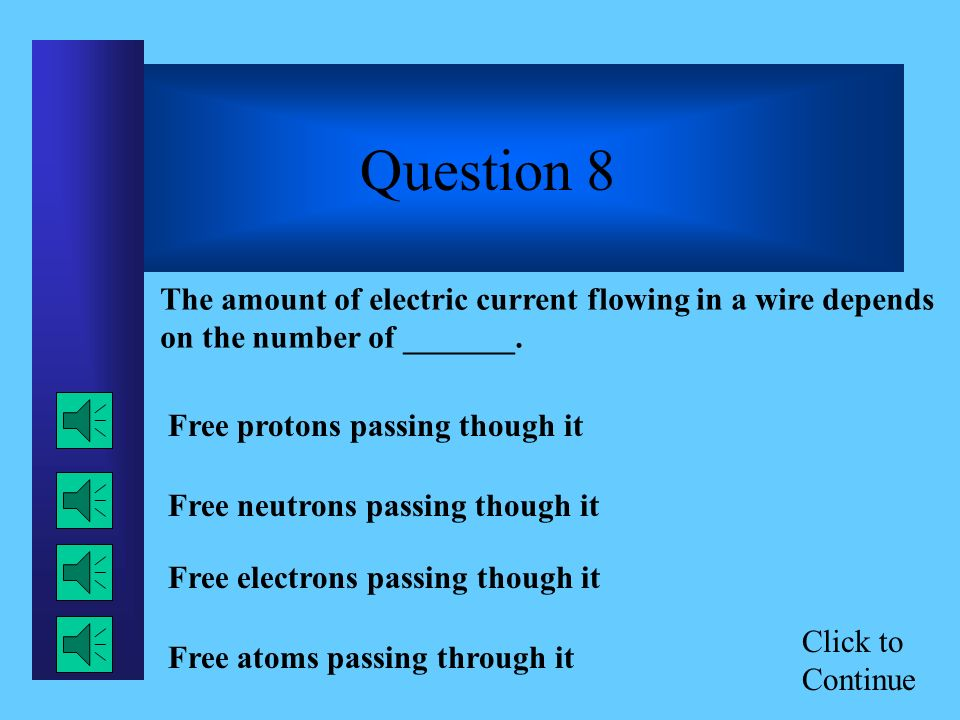 Click to Continue Question 7 Which of the following could be done to make an electromagnet stronger.