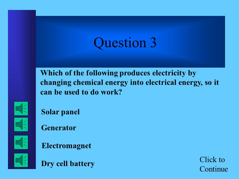 Click to Continue Question 2 Which of the following supplies energy to a car? Dry cell Circuit breaker Fuse Wet cell