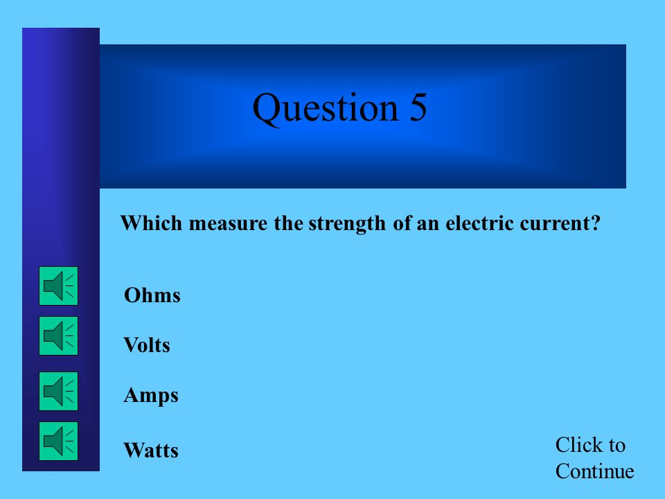 Click to Continue Question 4 Magnets are attracted to objects made of _________.