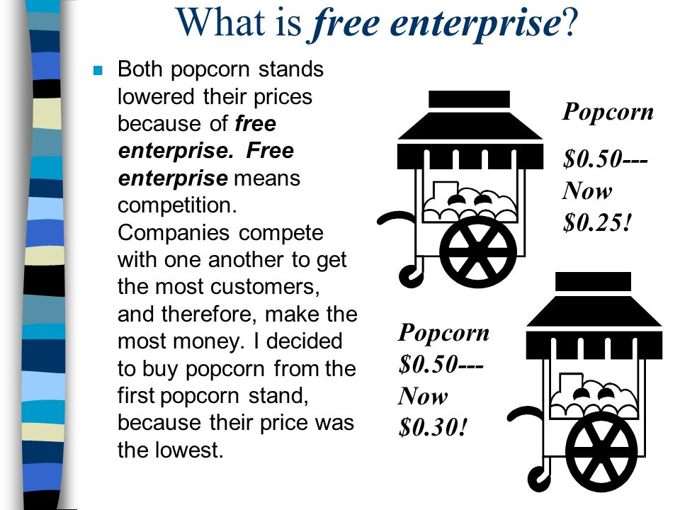 What is free enterprise. n Both popcorn stands lowered their prices because of free enterprise.