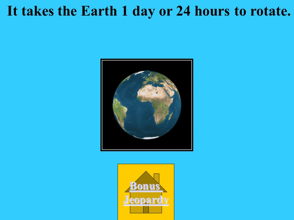 A. 30 days How long does it take the Earth to rotate? D. 7 days C. 1 year B. 24 hours