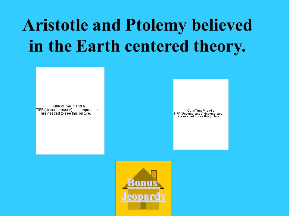 Which two scientists believed in the Earth- centered theory.