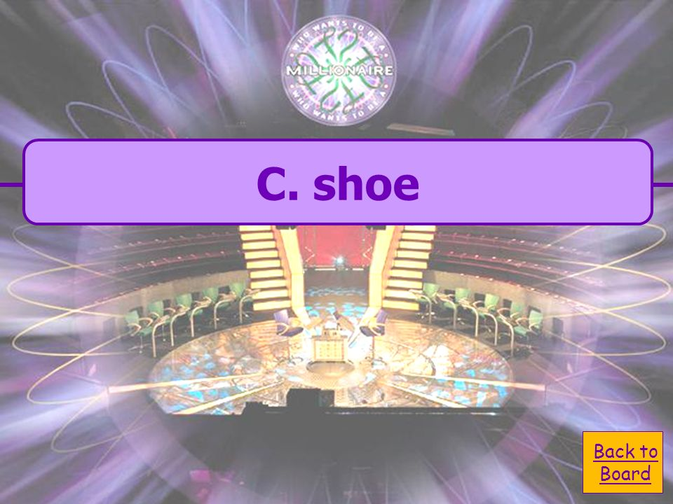 C. shoe Shoe - Foot - Toe - Leg Which word comes third in alphabetical order A. toe D. leg B. foot