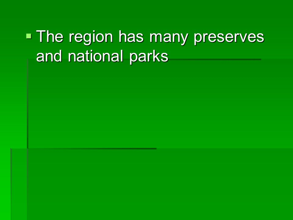 The region has many preserves and national parks The region has many preserves and national parks