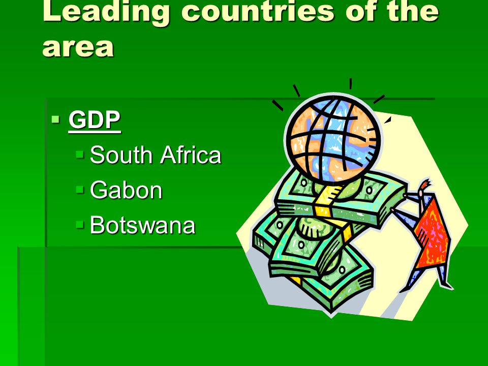 Leading countries of the area GDP GDP South Africa South Africa Gabon Gabon Botswana Botswana
