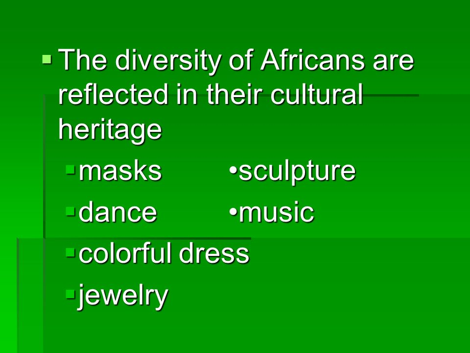 The diversity of Africans are reflected in their cultural heritage The diversity of Africans are reflected in their cultural heritage maskssculpture m