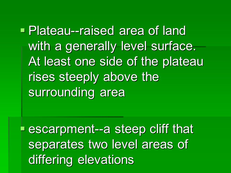 Plateau--raised area of land with a generally level surface.