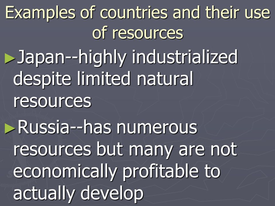 Examples of countries and their use of resources Japan--highly industrialized despite limited natural resources Japan--highly industrialized despite l