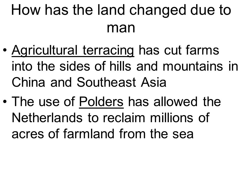 How has the land changed due to man Agricultural terracing has cut farms into the sides of hills and mountains in China and Southeast Asia The use of