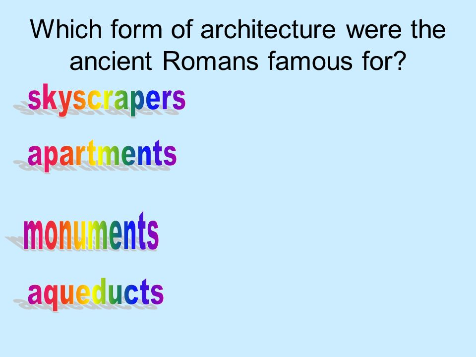 Which form of architecture were the ancient Romans famous for?