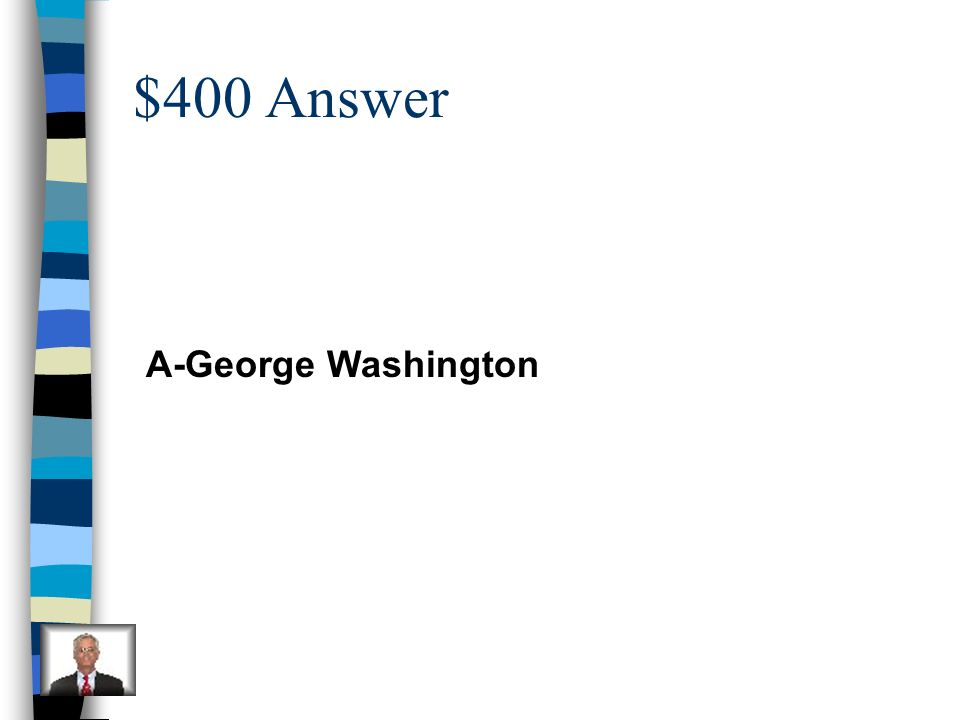 $400 Question Who led the fight for freedom from England and helped create a new country? A. George Washington B. Martin Luther King, Jr. C. Jackie Ro