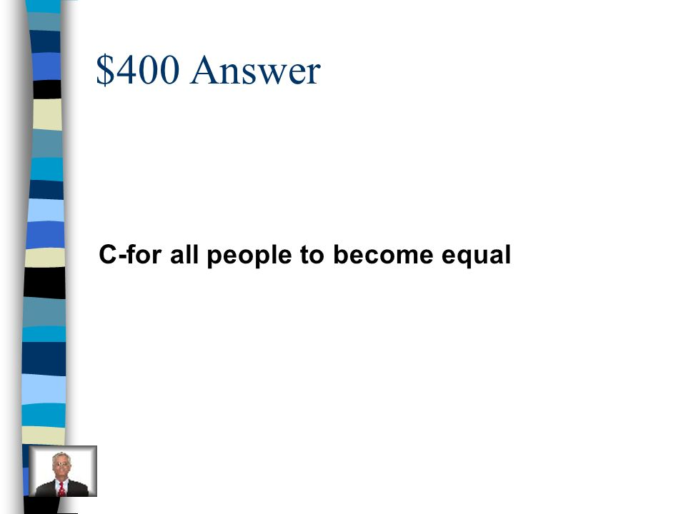 $400 Question Martin Luther King, Jr.s dream was… A.very frightening B.to be a teacher C.for all people to become equal D.to become president
