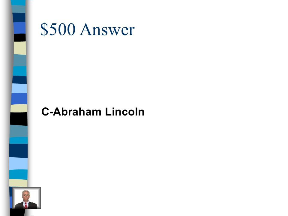 $500 Question I wanted slaves to be freed. A.Jackie Robinson B.Martin Luther King, Jr. C.Abraham Lincoln D.Susan B. Anthony