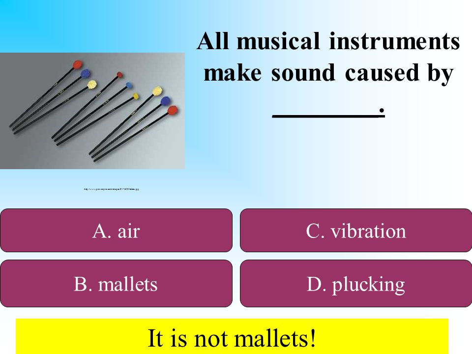 50:50 Give Hint. All musical instruments make sound caused by ________.