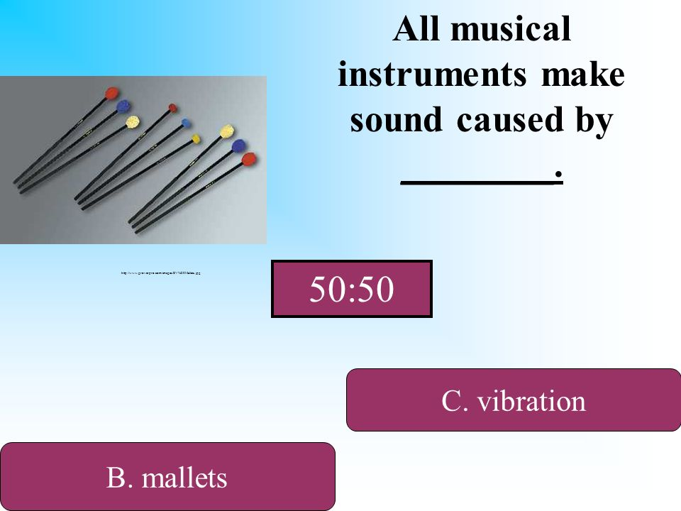 It is not mallets. All musical instruments make sound caused by ________.