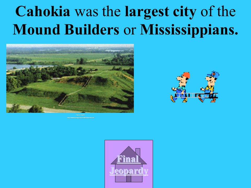 The largest city of the Mound Builders or Mississippians was: A.