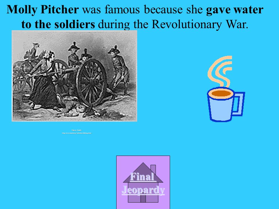 What woman was famous because she gave water to the soldiers during the Revolutionary War.