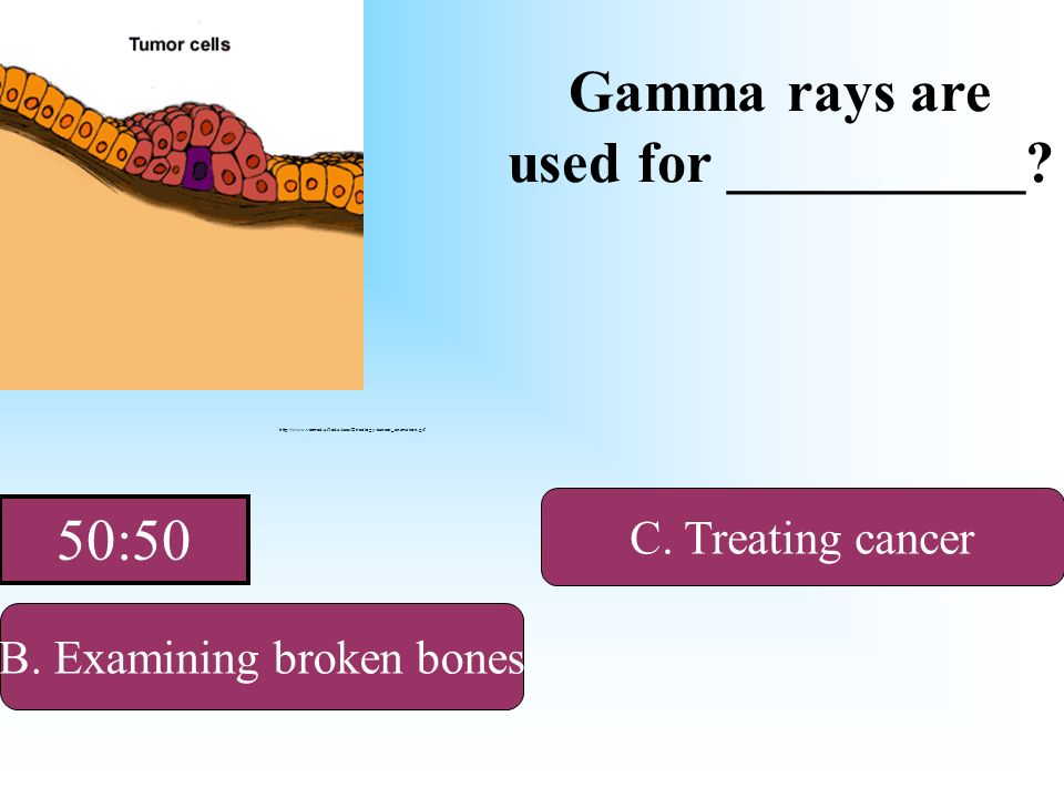 They are used for treating skin diseases Gamma rays are used for __________? A. sunlamps B. Examining broken bonesD. Sunscreen C. Treating cancer http