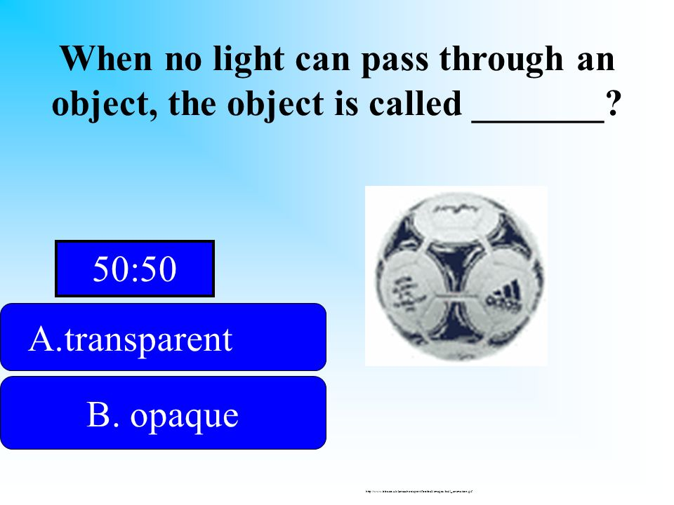 It is not translucent. When no light can pass through an object, the object is called _______? A.transparenttransparent B. opaque D. None of the above