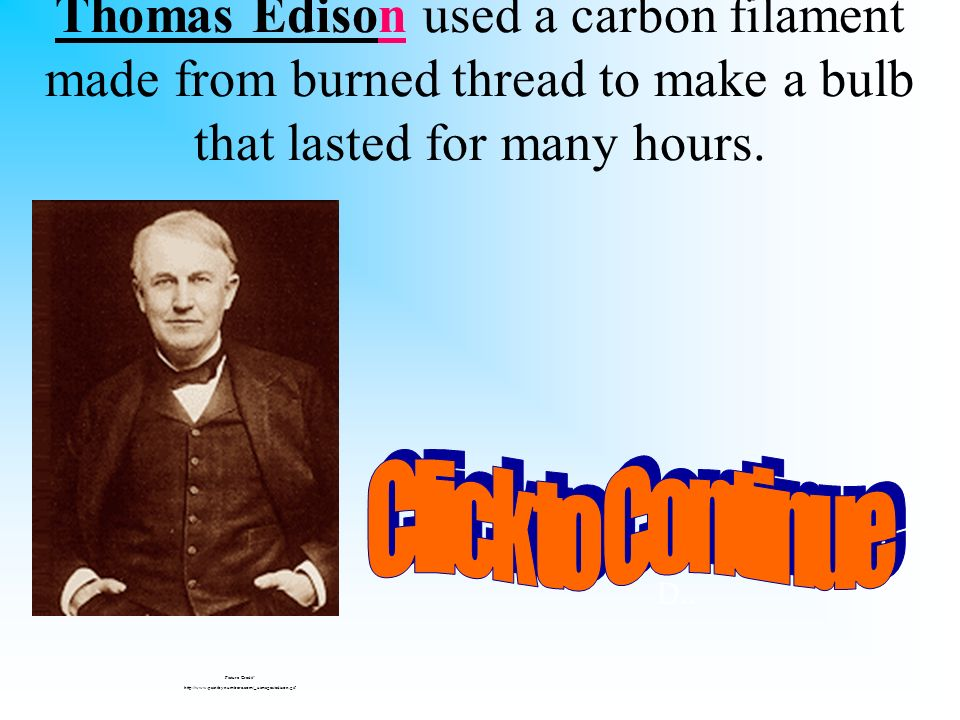 You have 10 seconds to ask someone sitting beside you for help! Which American inventor used a carbon filament made from burned thread to make a bulb
