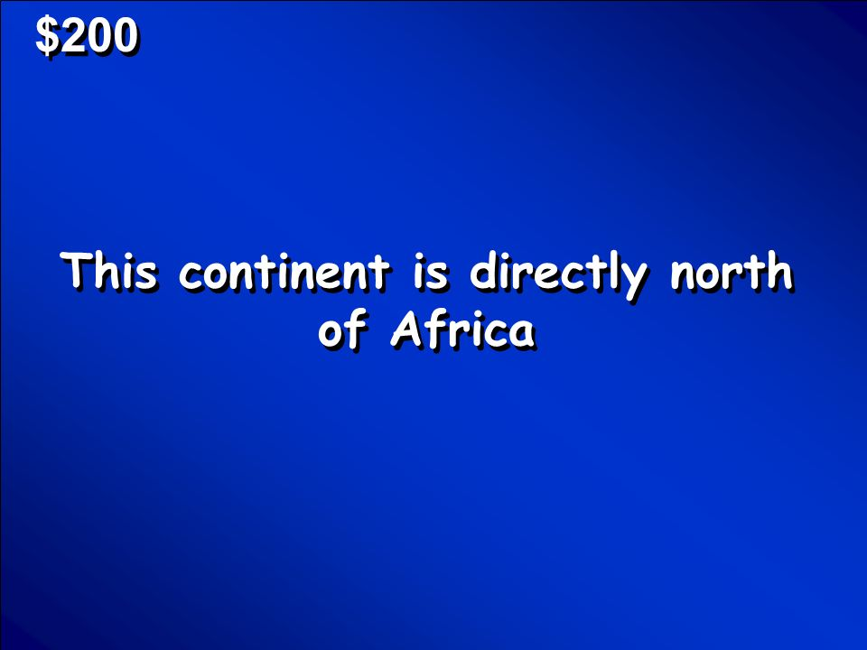 © Mark E. Damon - All Rights Reserved $100 What are North America, South America, Antarctica, Europe, Asia, Africa, and Australia? Scores